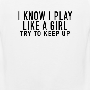 i_know_i_play_like_a_girl_just_try_to_keep up - Men's Premium Tank