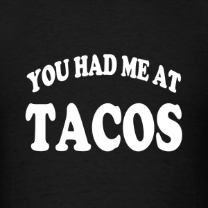 You had me at Tacos funny foodie - Men's T-Shirt