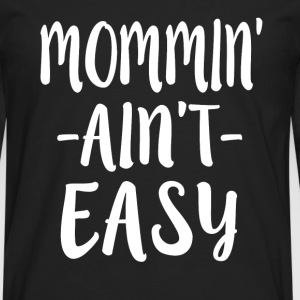 Mommin' Ain't Easy - Men's Premium Long Sleeve T-Shirt