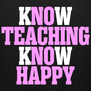 Know Teaching Know Happy - Men's Premium Tank