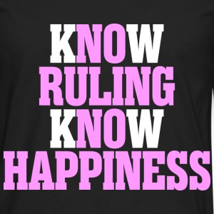 Know Ruling Know Happiness - Men's Premium Long Sleeve T-Shirt