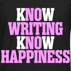 Know Writing Know Happiness - Men's Premium Long Sleeve T-Shirt