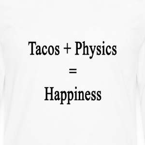 tacos_plus_physics_equals_happiness T-Shirts - Men's Premium Long Sleeve T-Shirt
