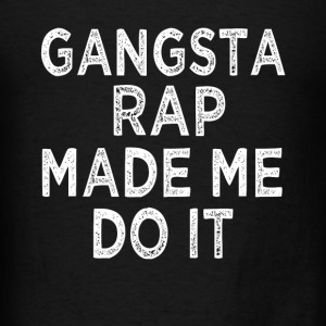 Gangsta Rap Made me Do it funny - Men's T-Shirt