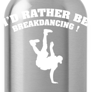 I'd Rather Be Breakdancing - Water Bottle