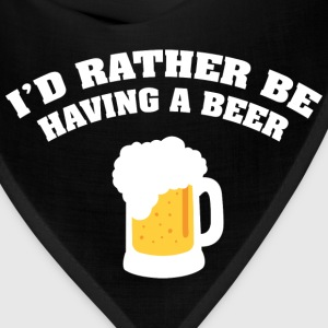 I'd Rather Be Having A Beer - Bandana