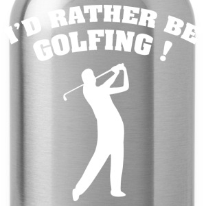 I'd Rather Be Golfing - Water Bottle