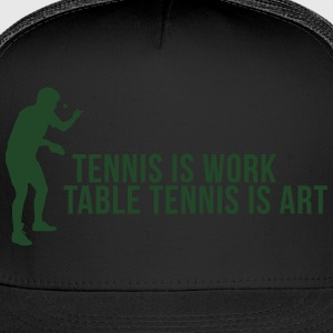 tennis is work - table tennis is art Hoodies - Trucker Cap