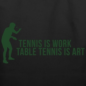 tennis is work - table tennis is art Hoodies - Eco-Friendly Cotton Tote