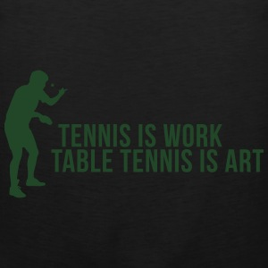 tennis is work - table tennis is art Hoodies - Men's Premium Tank