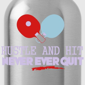 table tennis: hustle and hit never ever quit Women's T-Shirts - Water Bottle
