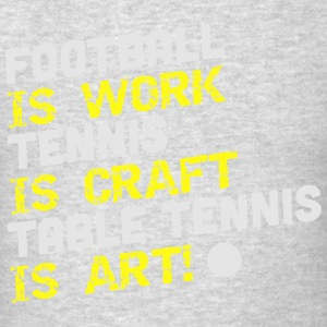 football is work, tennis is craft, table tennis Tank Tops - Men's T-Shirt