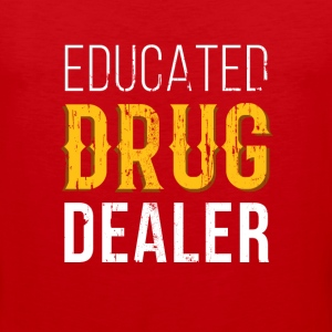 Educated Drug Dealer Pharmacist T-shirt T-Shirts - Men's Premium Tank