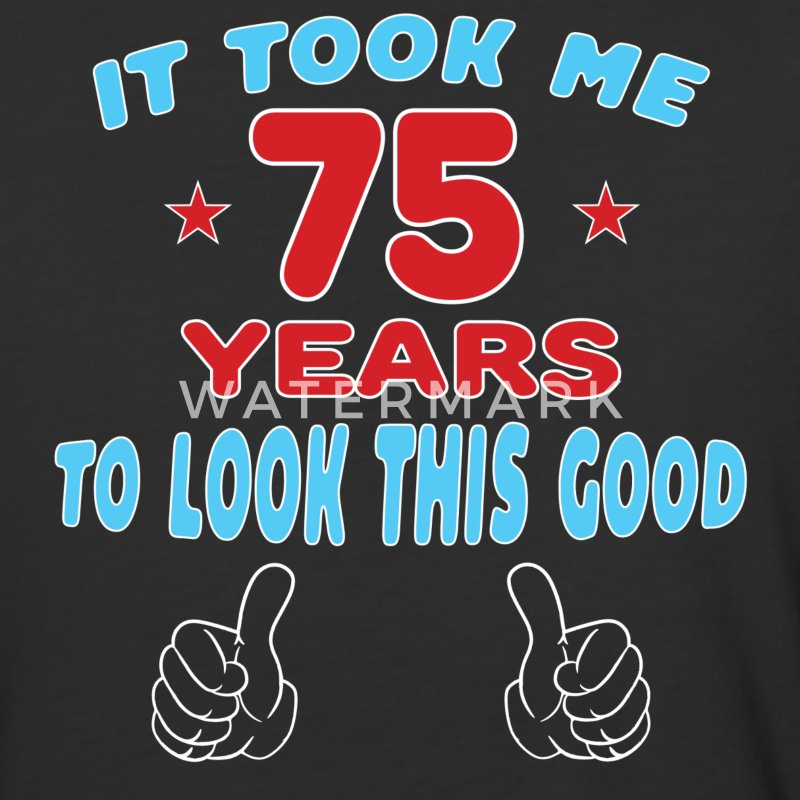 IT TOOK ME 75 YEARS TO LOOK THIS GOOD T-Shirts - Baseball T-Shirt