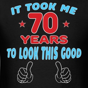 IT TOOK ME 70 YEARS TO LOOK THIS GOOD Hoodies - Men's T-Shirt