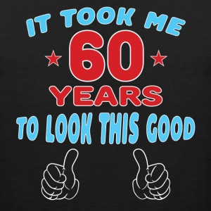 IT TOOK ME 60 YEARS TO LOOK THIS GOOD T-Shirts - Men's Premium Tank