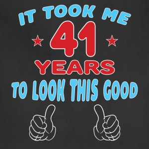 IT TOOK ME 41 YEARS TO LOOK THIS GOOD T-Shirts - Adjustable Apron