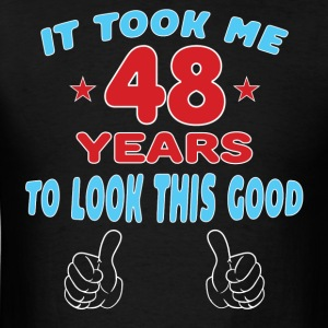 IT TOOK ME 49 YEARS TO LOOK THIS GOOD Hoodies - Men's T-Shirt