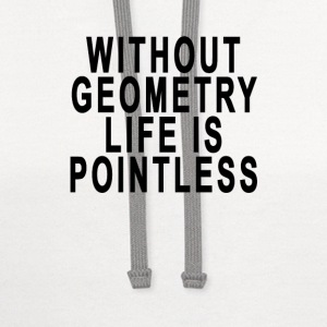 without_geometry_life_is_pointless - Contrast Hoodie