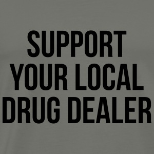 Support your local drug dealer Long Sleeve Shirts - Men's Premium T-Shirt