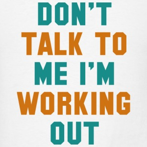 I'm Working Out - Men's T-Shirt