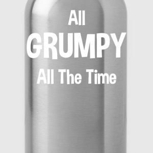 All Grumpy All The Time Women's T-Shirts - Water Bottle