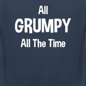 All Grumpy All The Time Women's T-Shirts - Men's Premium Tank