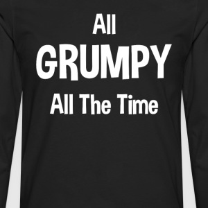 All Grumpy All The Time T-Shirts - Men's Premium Long Sleeve T-Shirt