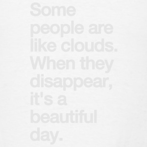 SOME PEOPLE ARE LIKE CLOUDS... Tanks - Men's T-Shirt
