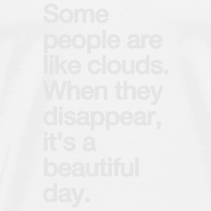 SOME PEOPLE ARE LIKE CLOUDS... Tanks - Men's Premium T-Shirt