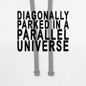 diagonally_parked_in_a_parallel_universe - Contrast Hoodie