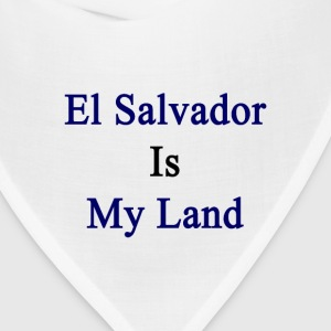 el_salvador_is_my_land T-Shirts - Bandana