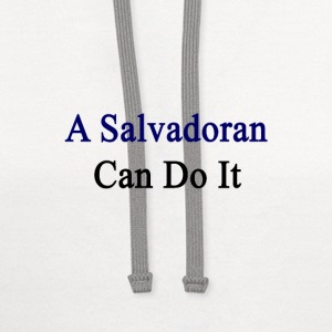 a_salvadoran_can_do_it T-Shirts - Contrast Hoodie