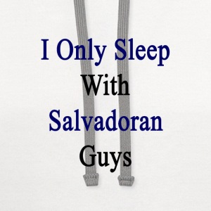 i_only_sleep_with_salvadoran_guys Women's T-Shirts - Contrast Hoodie