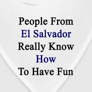 people_from_el_salvador_really_know_how_ T-Shirts - Bandana