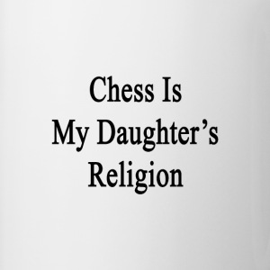 chess_is_my_daughters_religion T-Shirts - Coffee/Tea Mug