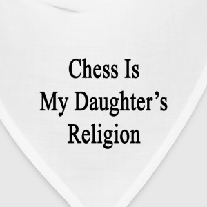 chess_is_my_daughters_religion T-Shirts - Bandana