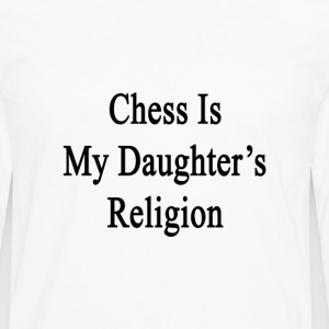 chess_is_my_daughters_religion T-Shirts - Men's Premium Long Sleeve T-Shirt