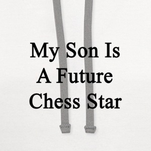 my_son_is_a_future_chess_star T-Shirts - Contrast Hoodie