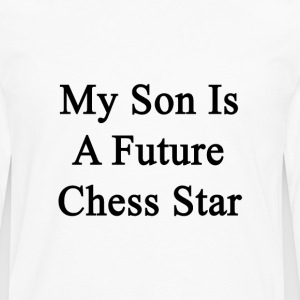my_son_is_a_future_chess_star T-Shirts - Men's Premium Long Sleeve T-Shirt