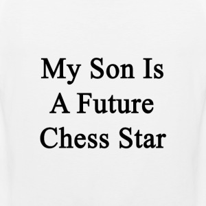 my_son_is_a_future_chess_star T-Shirts - Men's Premium Tank