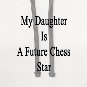 my_daughter_is_a_future_chess_star T-Shirts - Contrast Hoodie