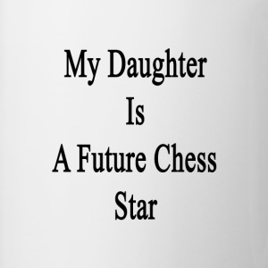 my_daughter_is_a_future_chess_star T-Shirts - Coffee/Tea Mug