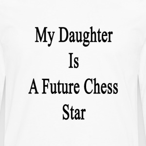 my_daughter_is_a_future_chess_star T-Shirts - Men's Premium Long Sleeve T-Shirt