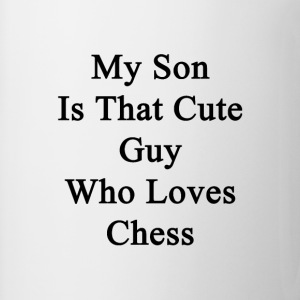 my_son_is_that_cute_guy_who_loves_chess T-Shirts - Coffee/Tea Mug