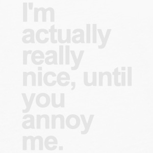 I'M ACTUALLY REALLY NICE - UNTIL YOU ANNOY ME Caps - Men's Premium Long Sleeve T-Shirt