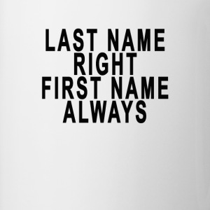 last_name_right_first_name_always - Coffee/Tea Mug