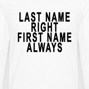 last_name_right_first_name_always - Men's Premium Long Sleeve T-Shirt