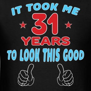 IT TOOK ME 31 YEARS TO LOOK THIS GOOD Hoodies - Men's T-Shirt