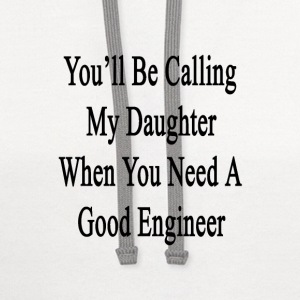youll_be_calling_my_daughter_when_you_ne T-Shirts - Contrast Hoodie